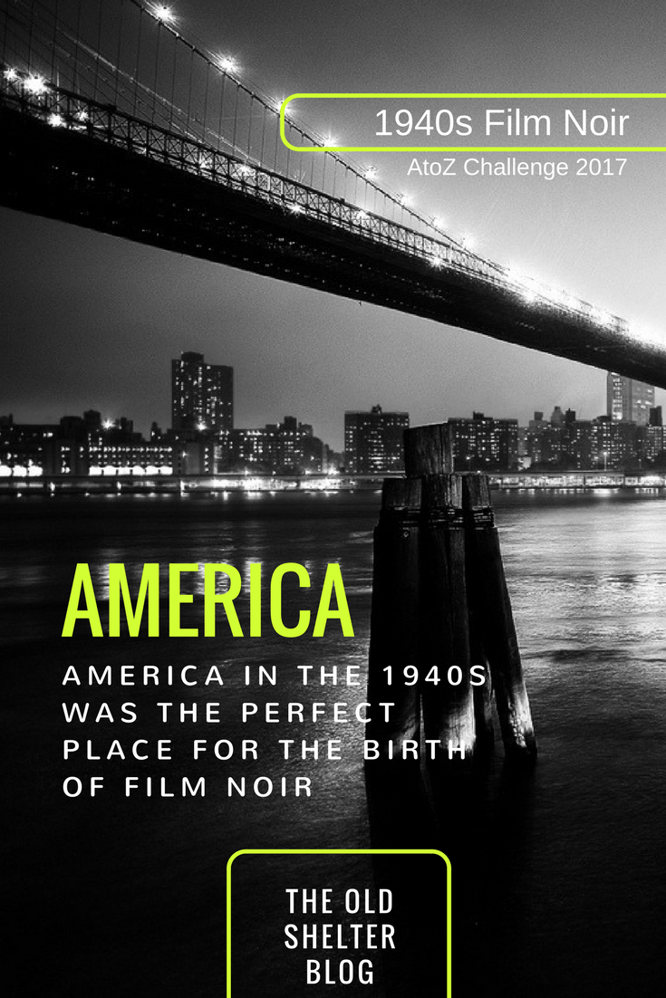 1940s Film Noir - AMERICA (AtoZ Challenge 2017) - When we talk film noir, we're talking about a very specific place at a very specific time: The United States in the 1940s. At this time in America, anxiety was rising and Hollywood caught and expressed it, especially through a series of crime thrillers that were later named 'noir'.