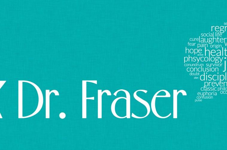 Ask Dr. Fraser
