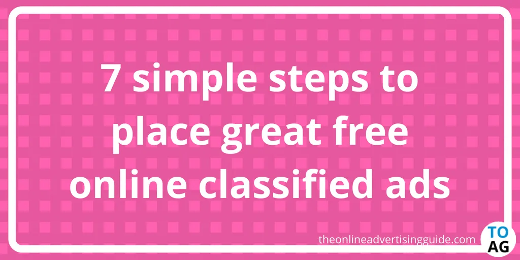7 simple steps to place great free online classified ads
