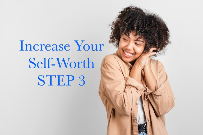 Increase Your Self-Worth, Step 3: Conscious Thinking And Staying Present In The Moment