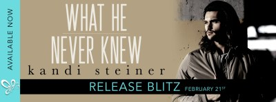 What He Never Knew by Kandi Steiner