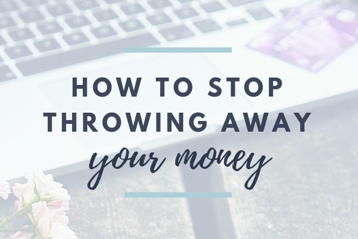 11 Smart Habits to Stop Literally Throwing Away Money