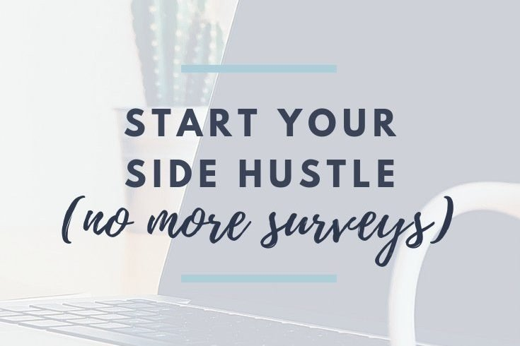 Starting Your Side Hustle (No More Surveys)