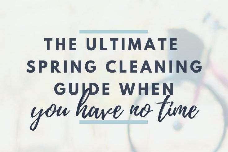 The Ultimate Spring Cleaning Guide When You Have No Time
