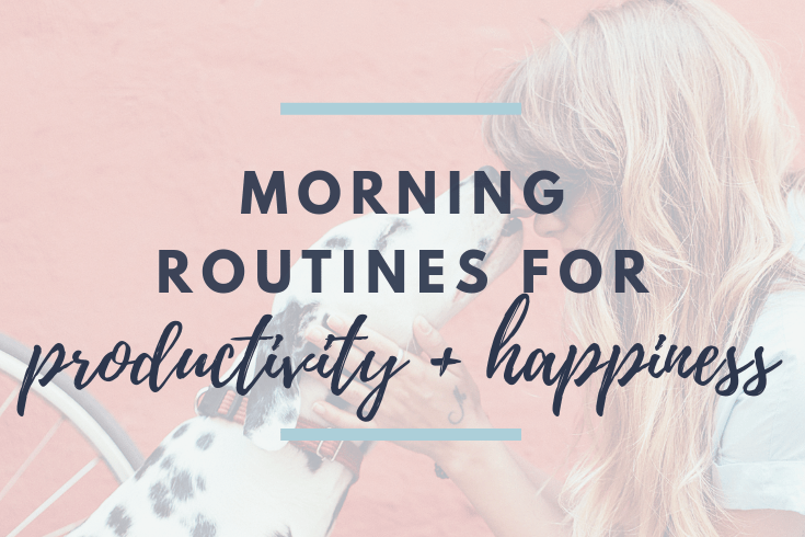 How A Morning Routine Can Help With Productivity + Happiness