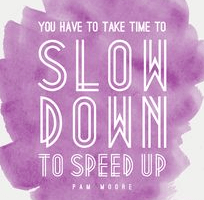 slow-down-to-speed-up