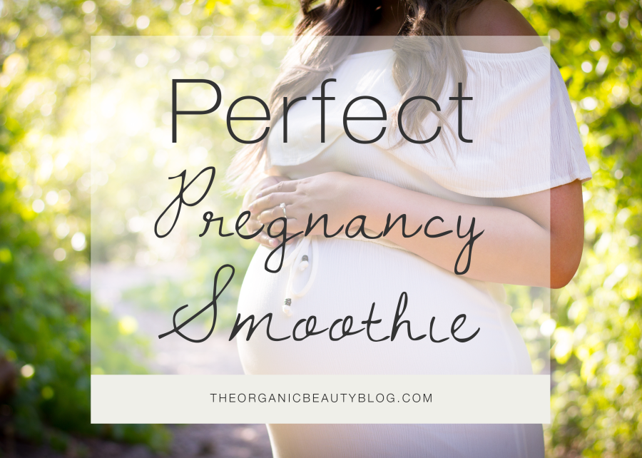Perfect Pregnancy Smoothie | The Organic Beauty Blog