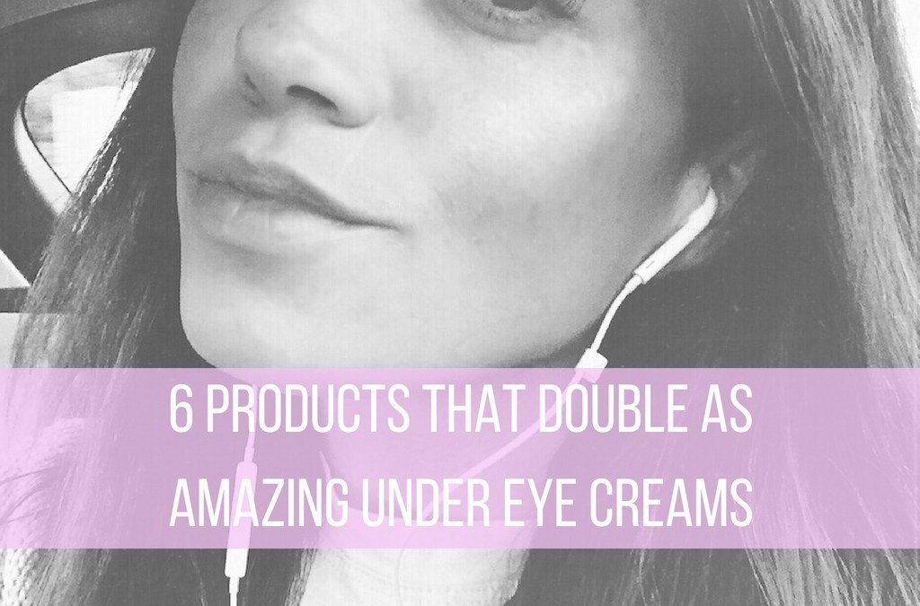 6 Products That Double As AMAZING Under-Eye Creams: