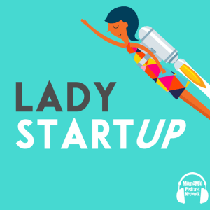 Lady StartUp podcast by Mama Mia