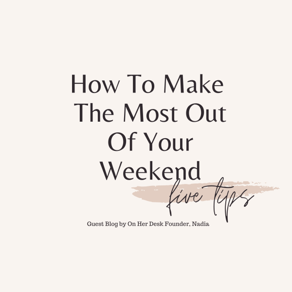 Weekends: How To Make The Most Out Of Them