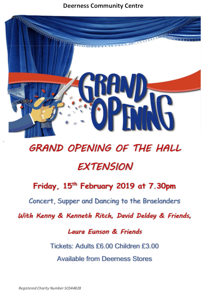 GRAND OPENING OF THE DEERNESS HALL EXTENSION Friday, 15th February 2019 at 7.30pm Concert, Supper and Dancing to the Braelanders With Kenny & Kenneth Ritch, David Delday & Friends, Laura Eunson & Friends Tickets: Adults £6.00 Children £3.00 Available from Deerness Stores