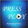 Press Play Fridays Vol. 4
