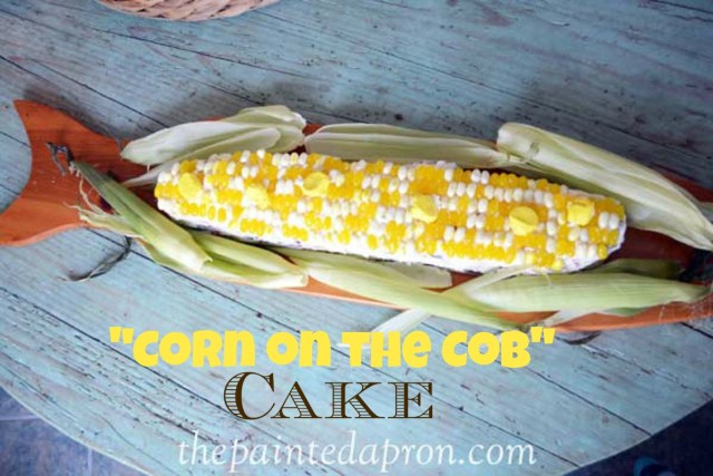 corn on the cob cake thepaintedapron.com