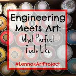 Engineering Meets Art: What Perfect Feels Like #LennoxArtProject