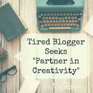 Tired Blogger Seeks Partner in Creativity