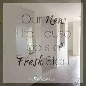 Our New Flip House Gets a Fresh Start