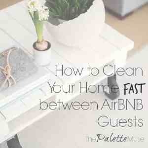 Vacation Rental Hosting: How to Clean your Home FAST between AirBNB Guests