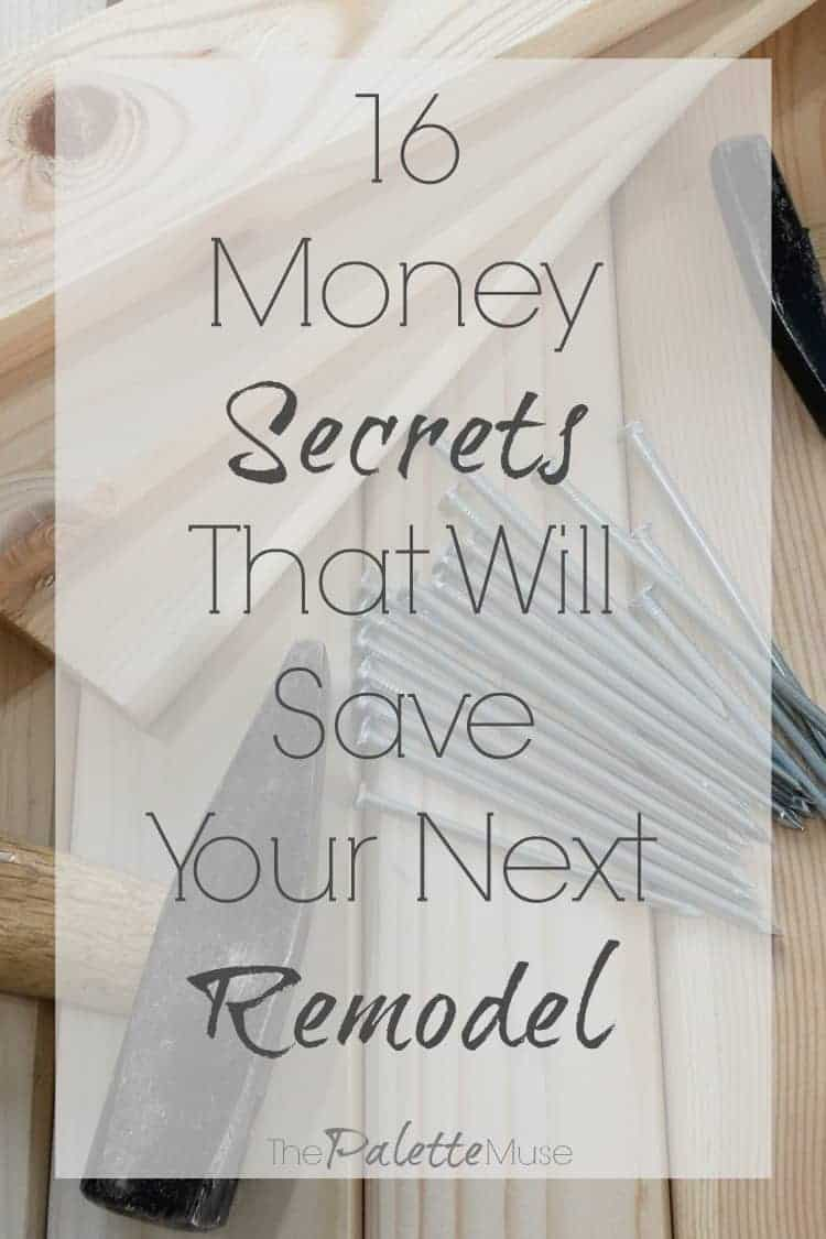 16 Money Secrets That Will Save Your Next Remodel - an experienced designer and flipper shares her best budget hacks. #budgethacks #remodel #thepalettemuse