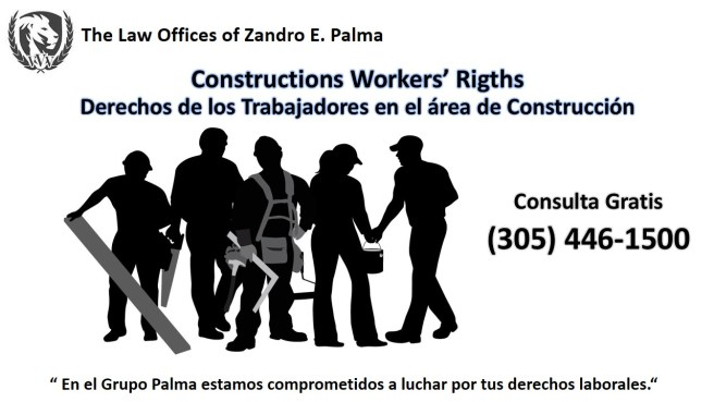 Derechos de los trabajadores de construccion. Abogado Zandro Palma en Miami. The Palma Law Group. Law offices.3