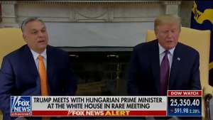 "Trump to Orban! ""You've done a good job and you've kept your country safe."""