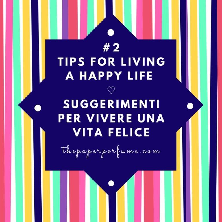 #2 tips for living a happy life ♡ Suggerimenti per vivere una vita felice