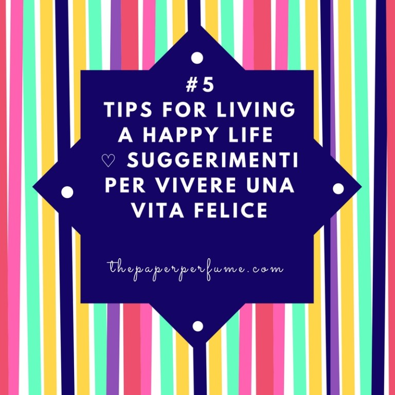 #5 tips for living a happy life ♡ Suggerimenti per vivere una vita felice