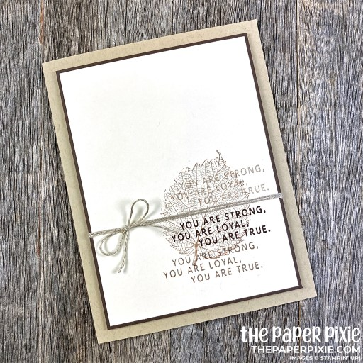 This is a handmade card stamped with the Loyal Leaves Stampin' Up! stamp set and the sentiment says you are strong, you are loyal, you are true.