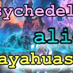 Ayahuasca Reloaded: Alien Ayahuasca Trip –  Episode 141