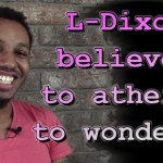 L-Dixon: Believer to Atheist to Wonderer – Episode 143