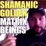 Shamanic golden matrix beings – Luis Fernando Mises