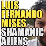 Shamanic Aliens: Luis Fernando Mises – Episode 146