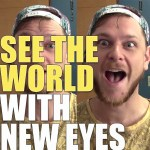 See the world with new eyes – (a short) Episode 147