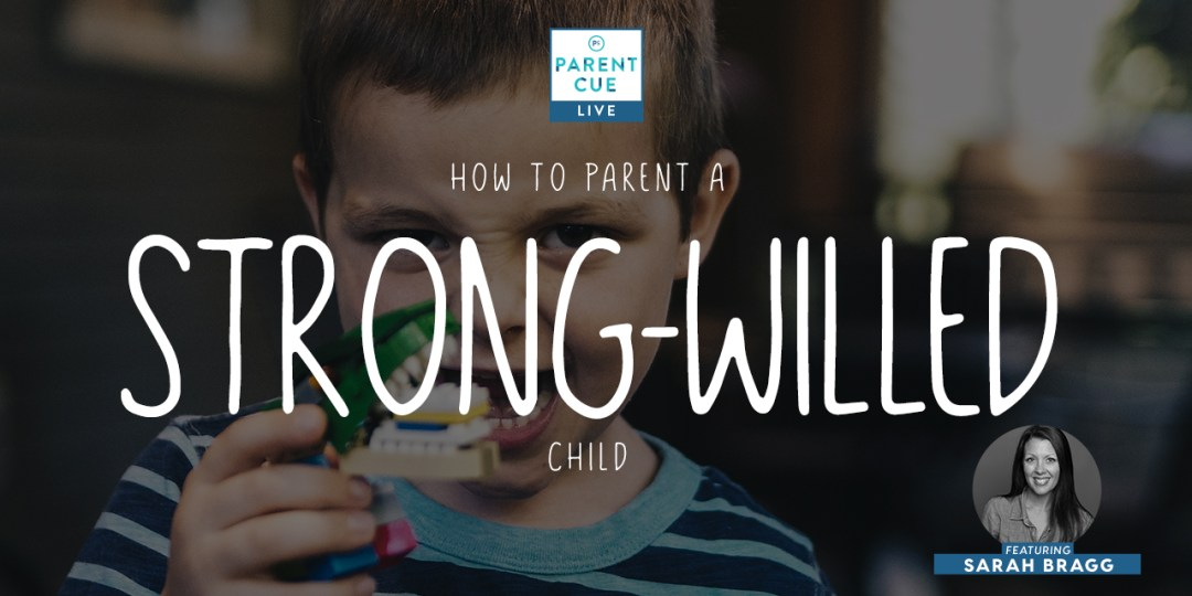 HOW TO PARENT A STRONG-WILLED CHILD