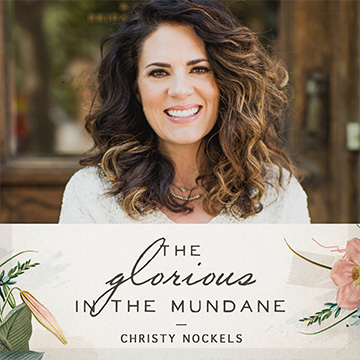 Christy Nockel's Glorious in the Mundane Podcast