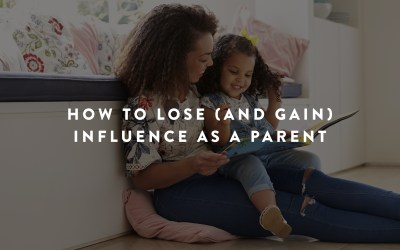 How to Lose (and Gain) Influence as a Parent