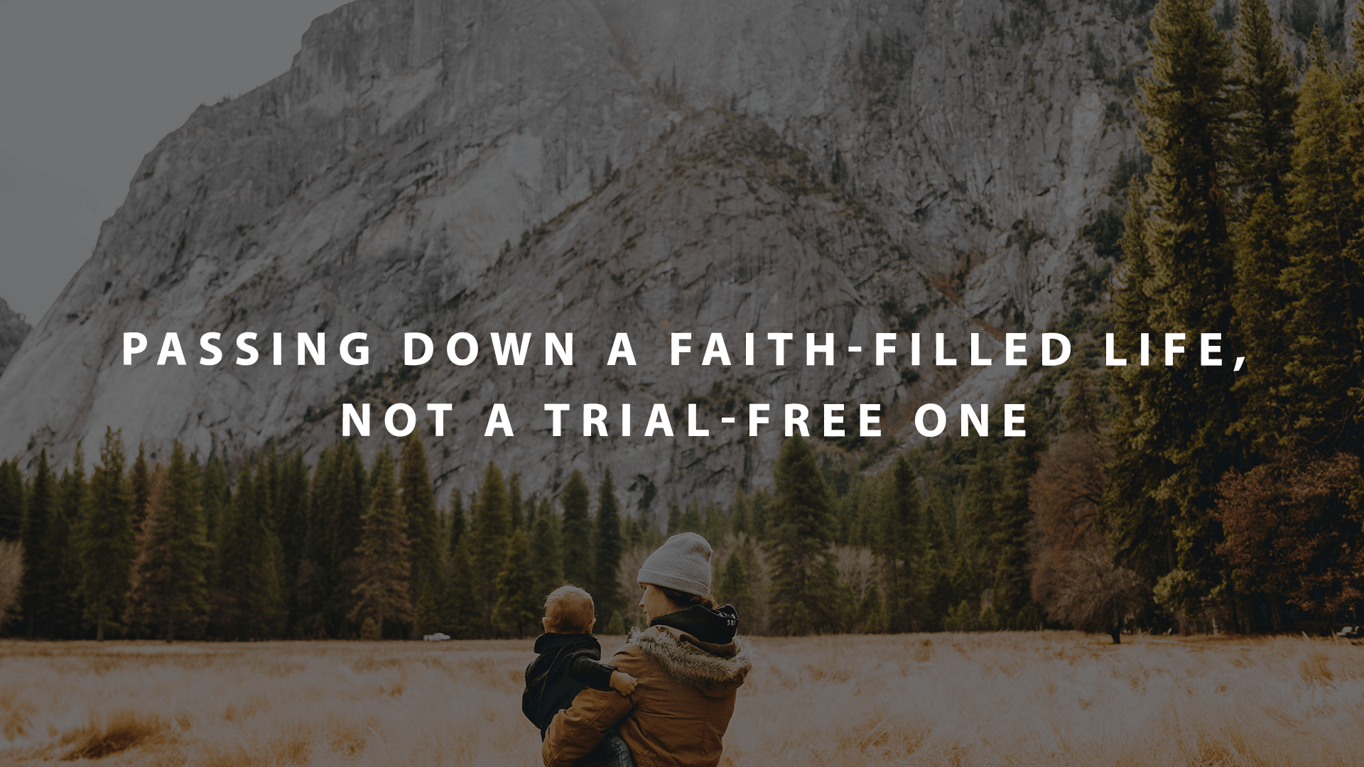 Passing down a faith filled life not a trial free one