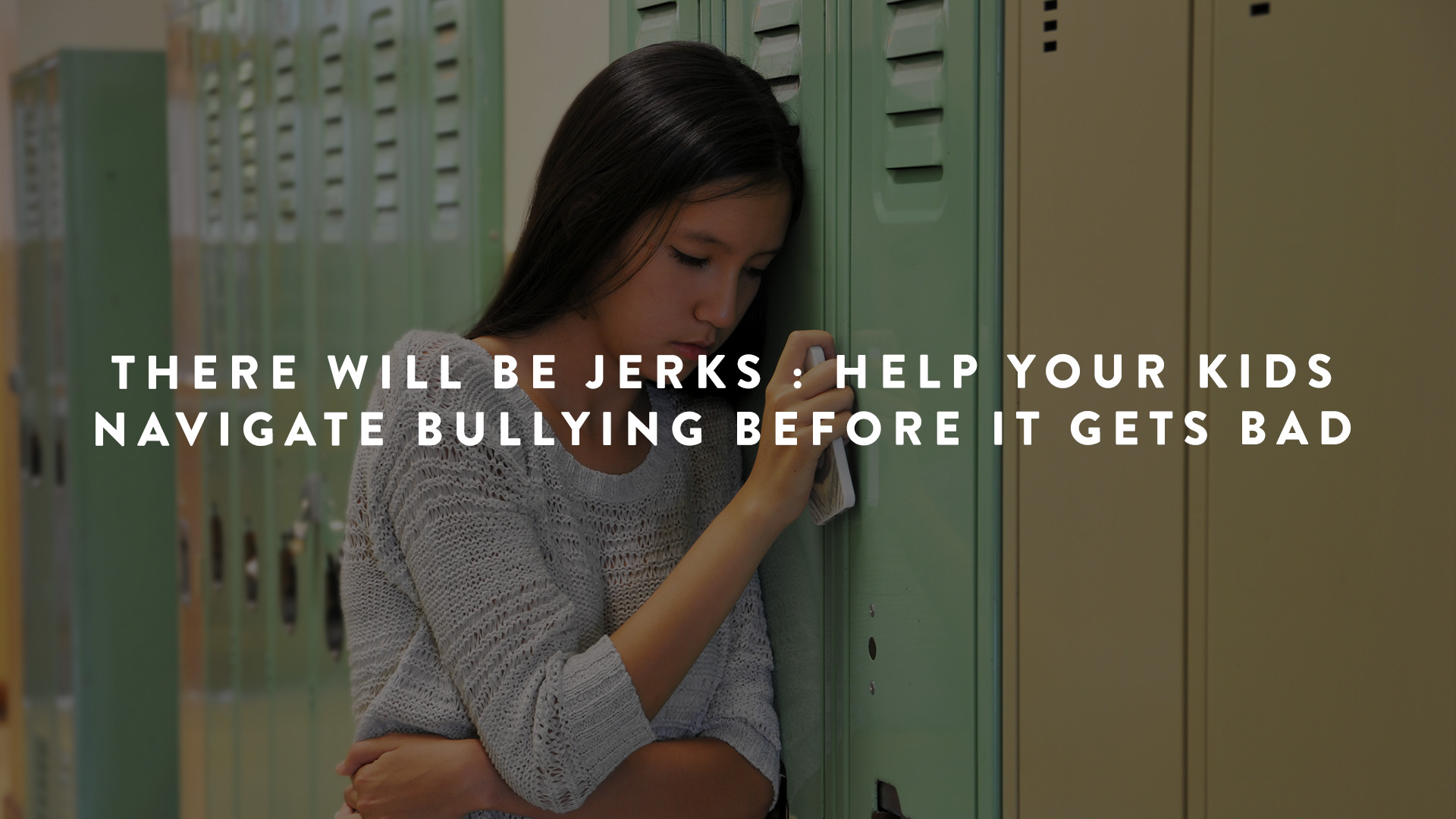 There Will Be jerks - how to help kids navigate bullying before it gets bad