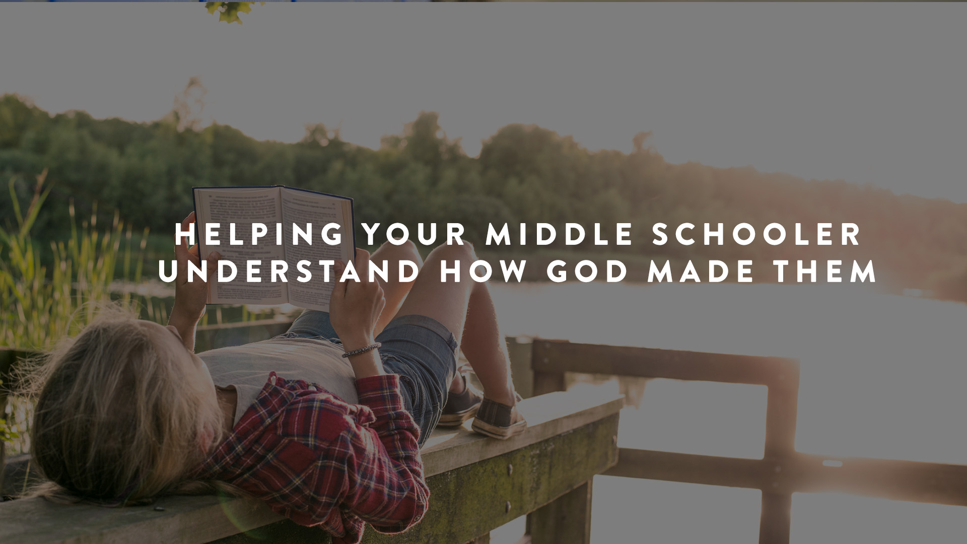 Helping Your MIddle Schooler Understand How God Made Them