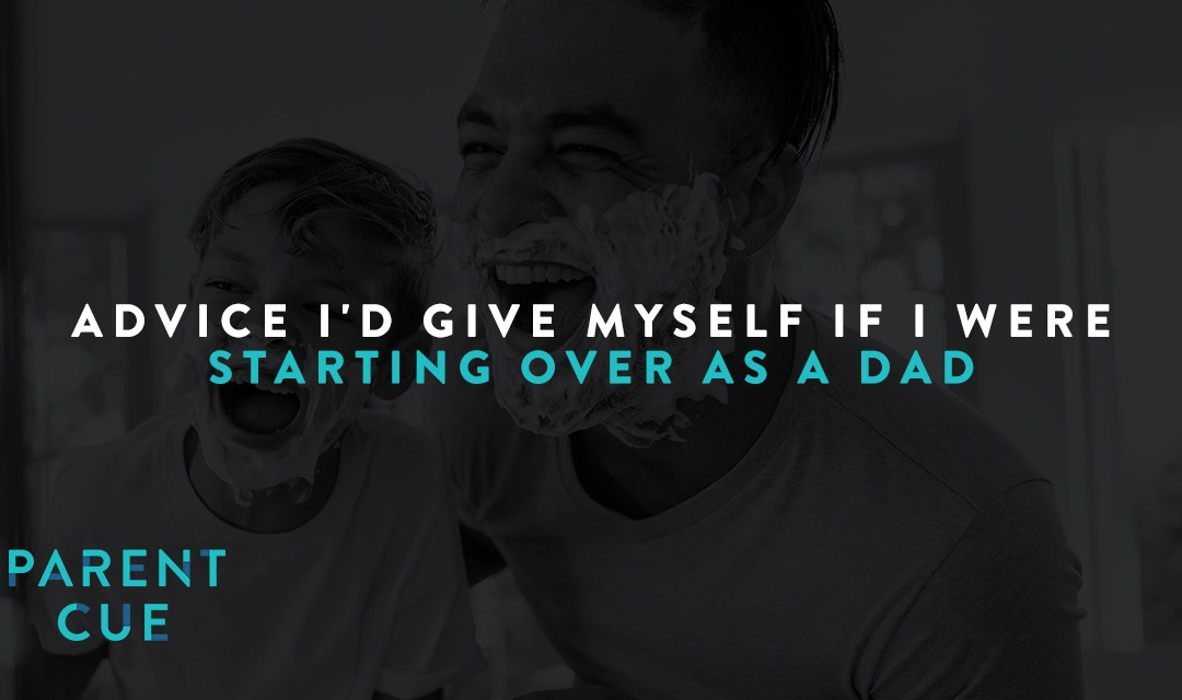Advice I'd Give Myself If I Were Starting Over as a Dad