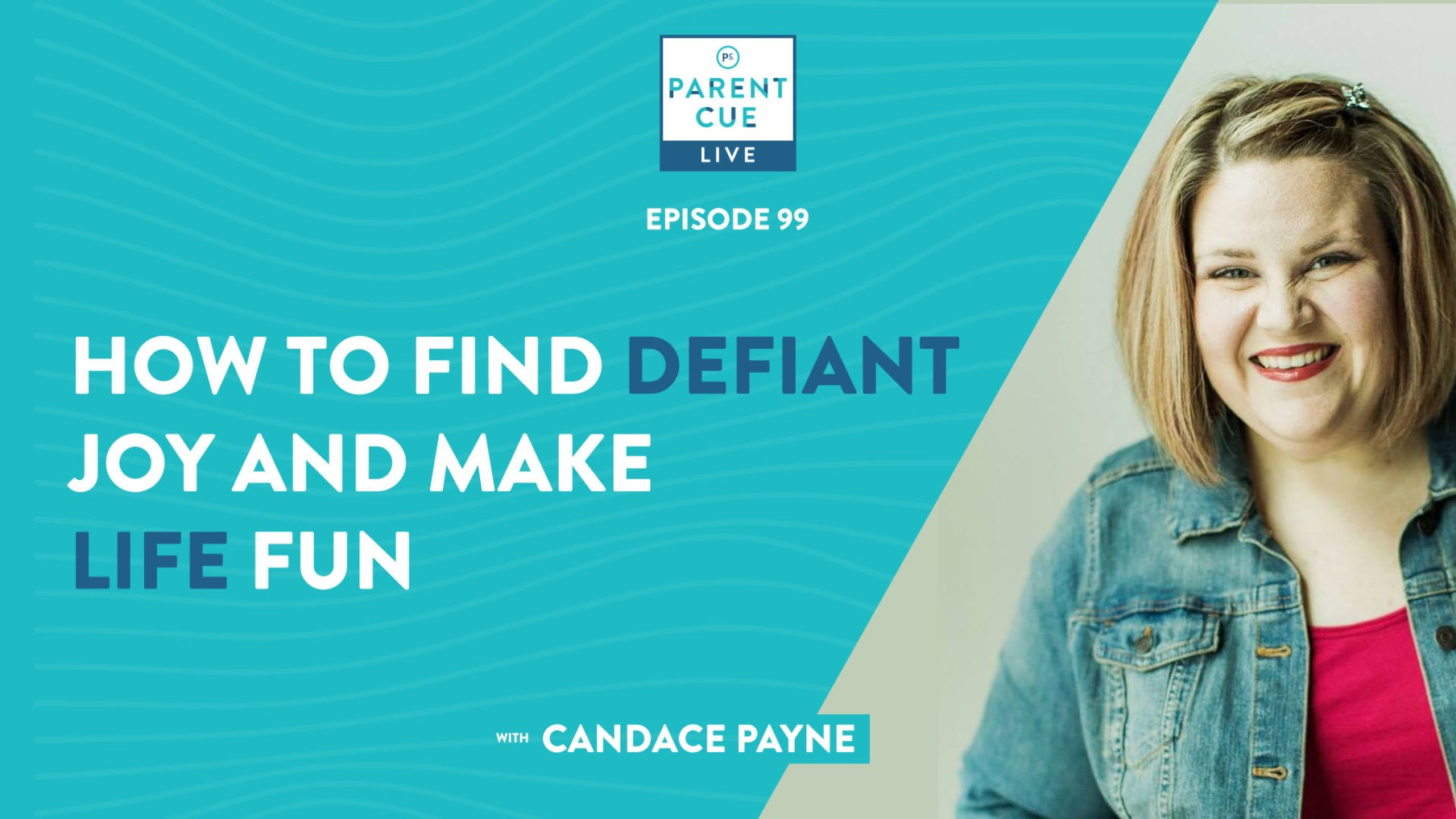 PCL 99: How to Find Defiant Joy and Make Life Fun