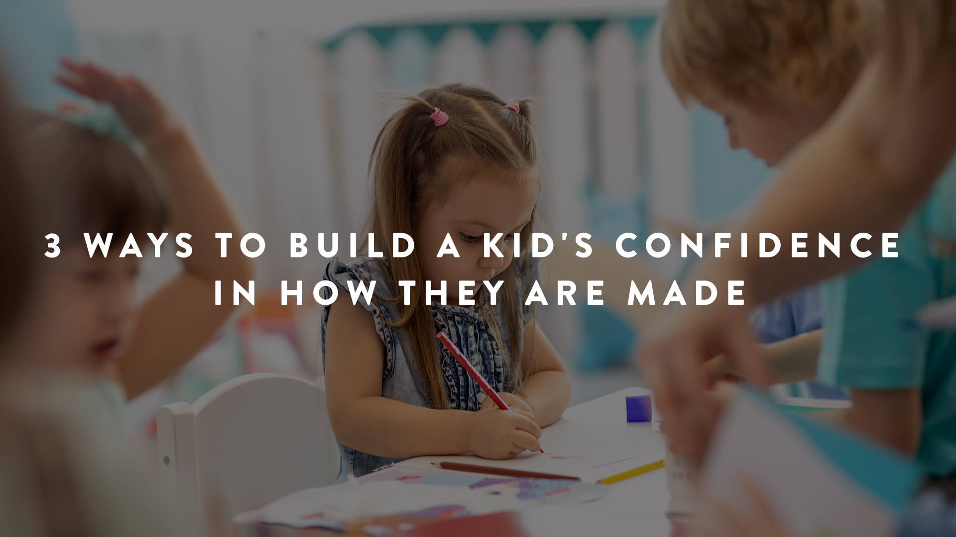 3 Ways to Build a Kid's Confidence in How They Are Made - Parent Cue