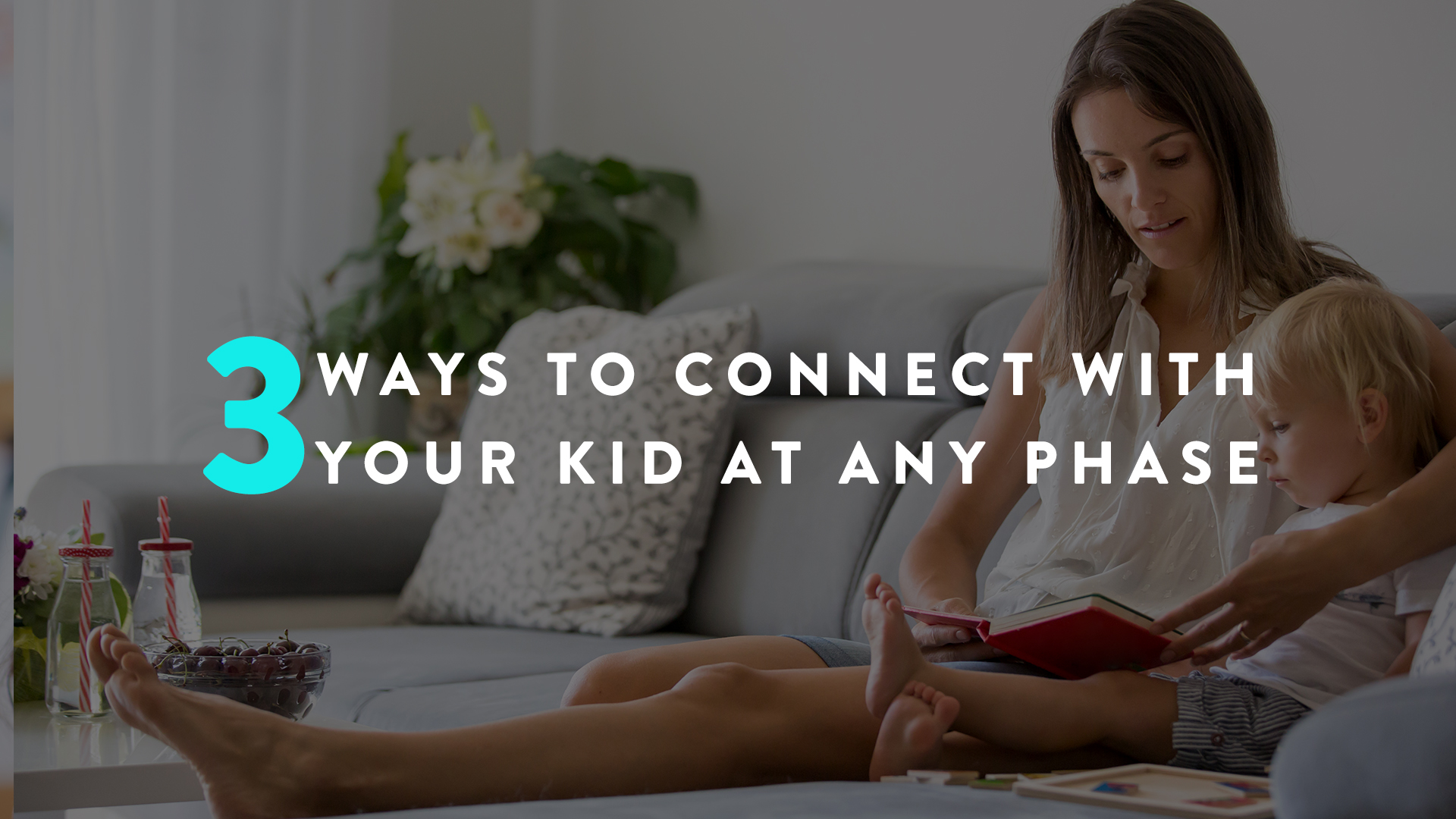 Three Ways to Connect with Your Kid at Any Phase | Parent Cue Blog
