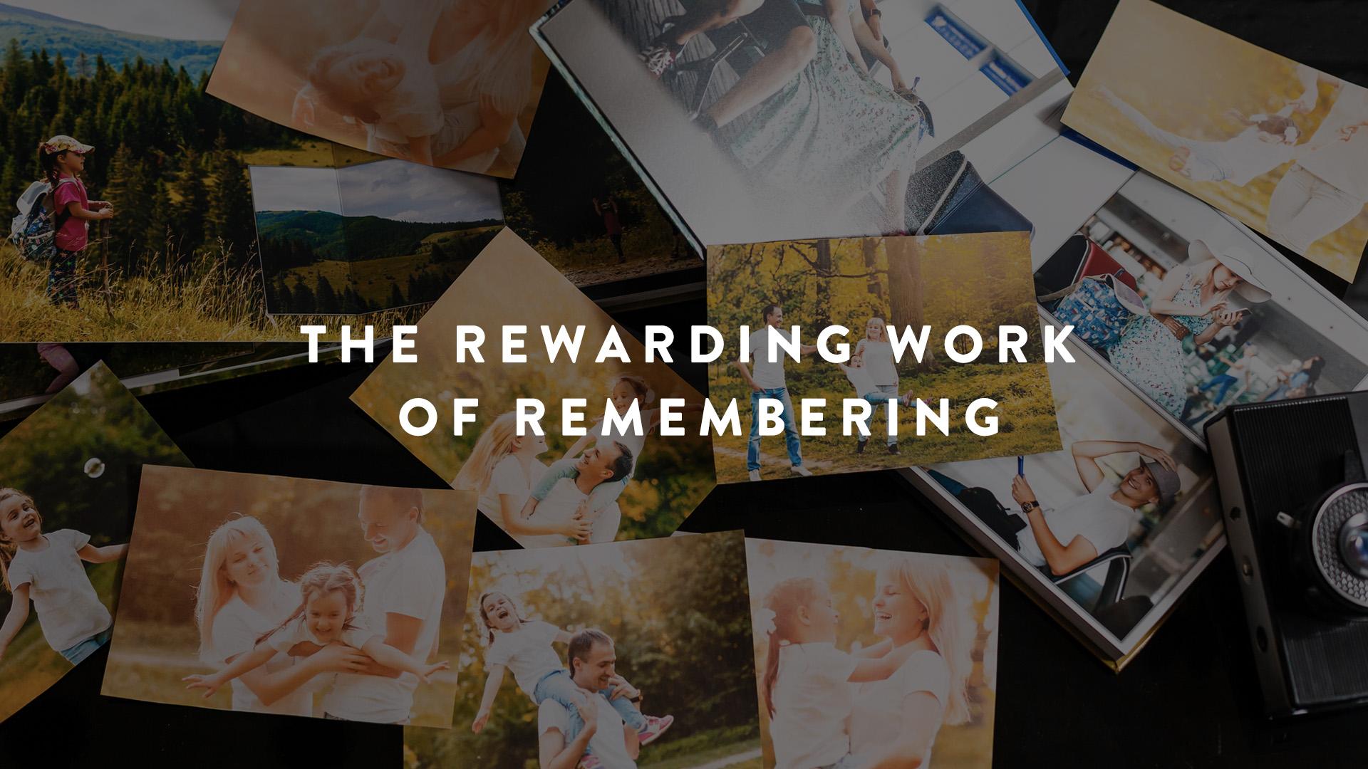 The rewarding work of remembering