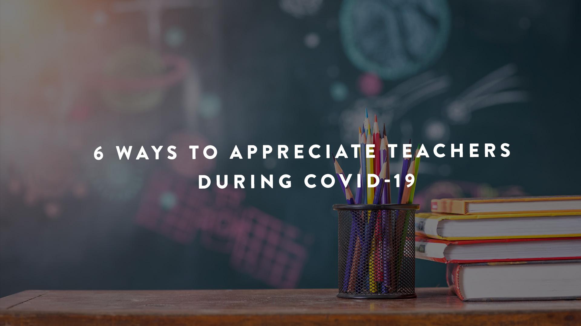 6 ways to appreciate teachers during Covid-19