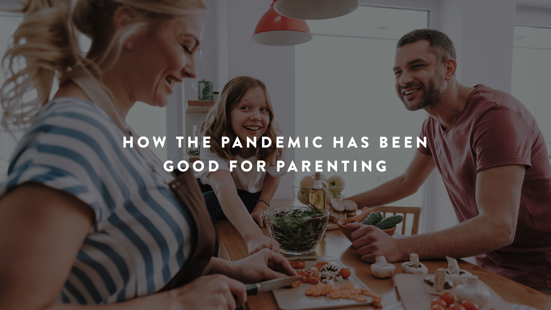 How the Pandemic Has been good for parenting
