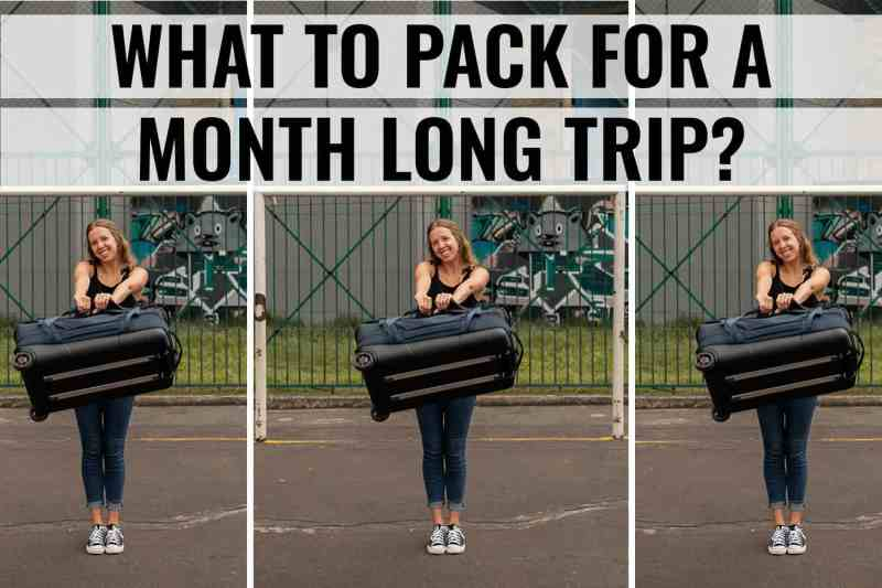 what to pack for a month long trip