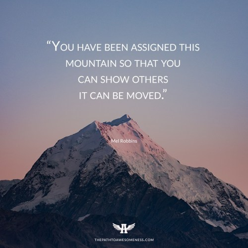 You have been assigned this mountain so that you can show others it can be moved Mel Robbins