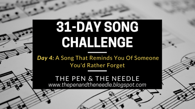 31 Day Song Challenge (Day 4 – A Song That Reminds You Of Someone You'd Rather Forget)