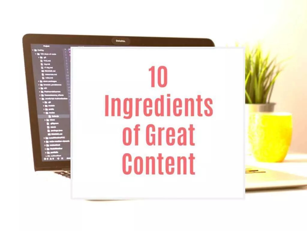 Ten Ingredients of Great content that engages readers.