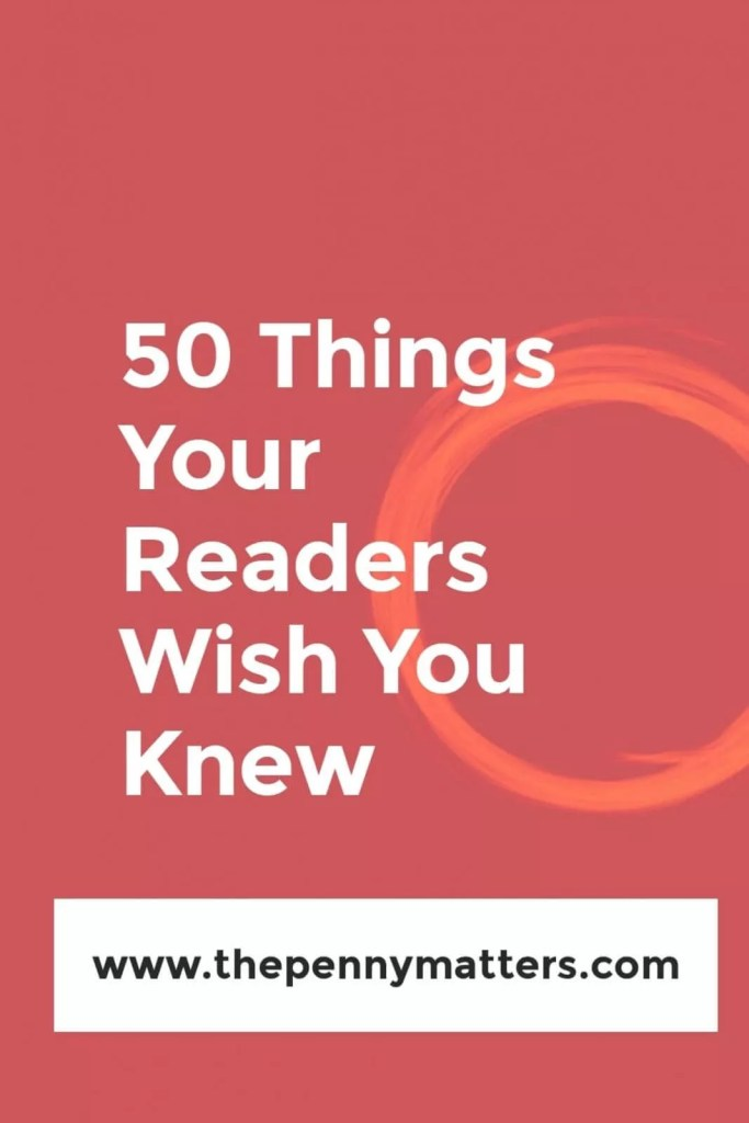 50 Things Your Readers Wish You Knew